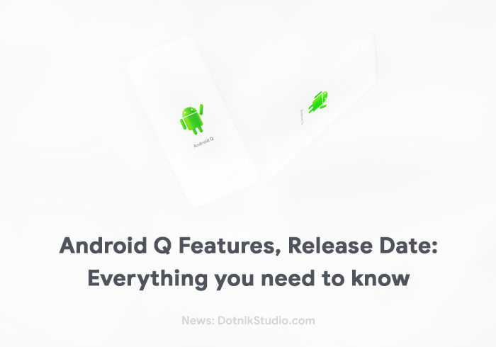 Android Q Features, Release Date, Rumors: Everything you need to