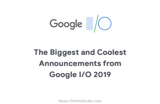 The Biggest and Coolest Announcements from Google IO 2019